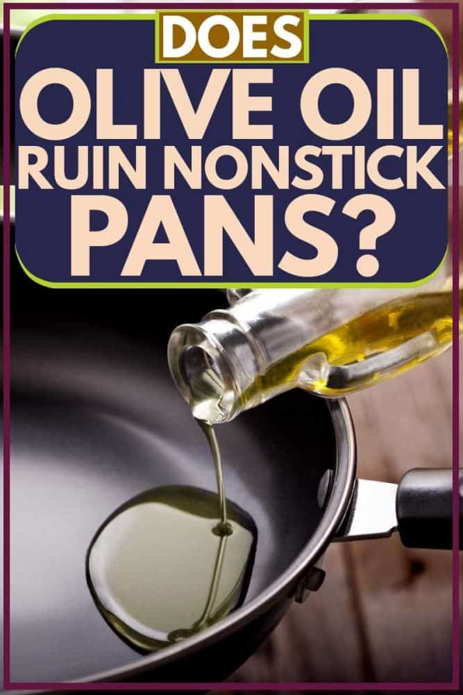 Olive oil poured on non-stick pan, Does Olive Oil Ruin Nonstick Pans?