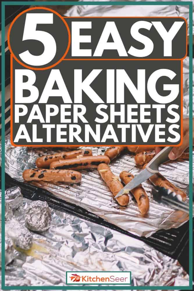Man cooking hotdogs and placing them on aluminum foils, Easy Baking Paper Sheets Alternatives
