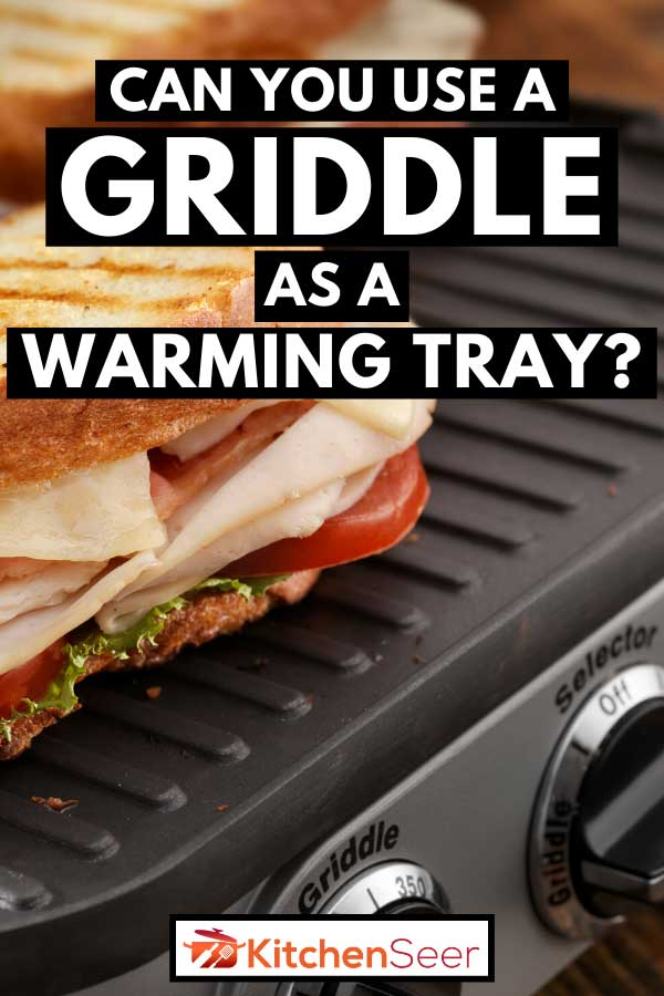 Warming turkey club panini with lettuce and tomatoes on a griddle, Can You Use a Griddle as a Warming Tray?