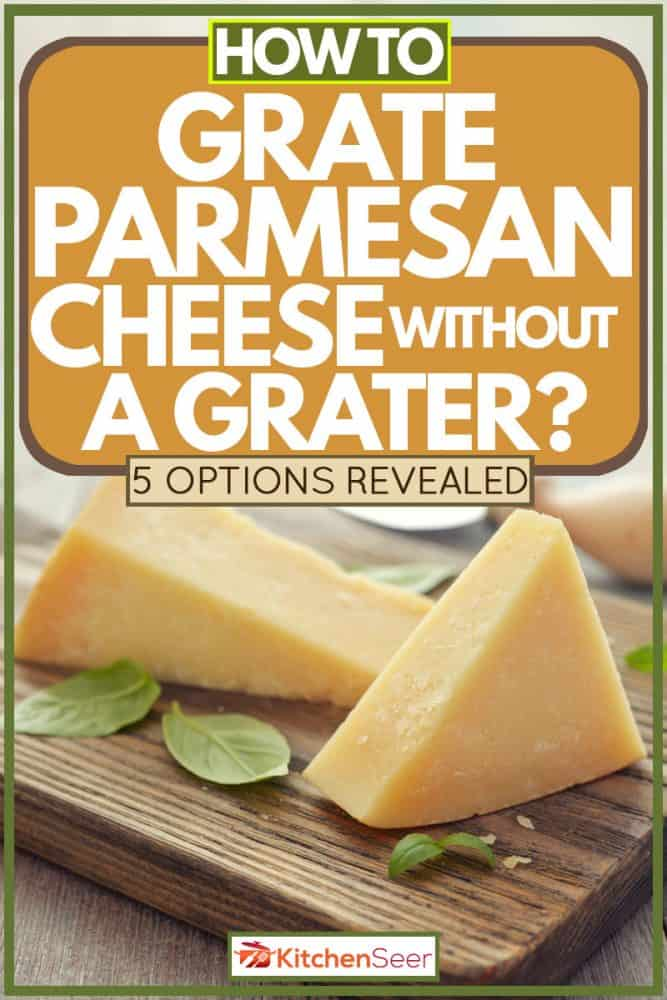 Parmesan cheese layed on chopping board for slicing with greens on the side, How to Grate Parmesan Cheese Without a Grater [5 Options Revealed]