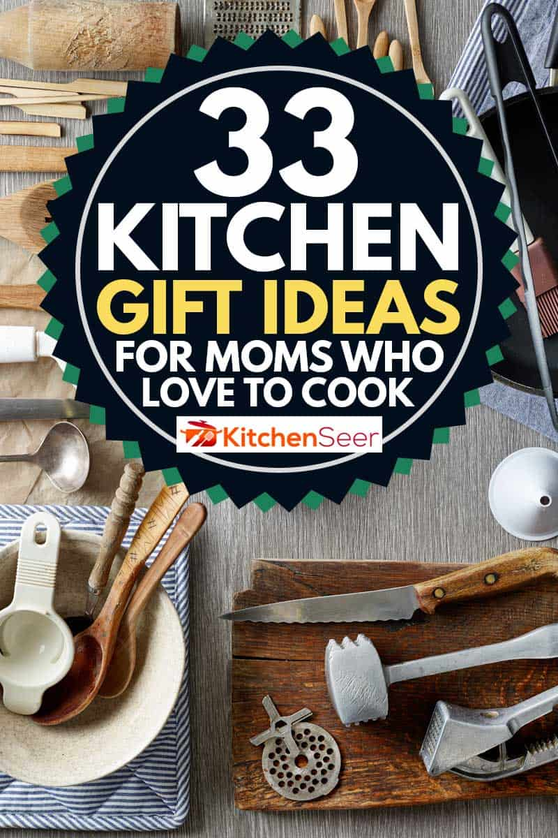 33 Kitchen Gift Ideas For Moms Who Love To Cook Kitchen Seer