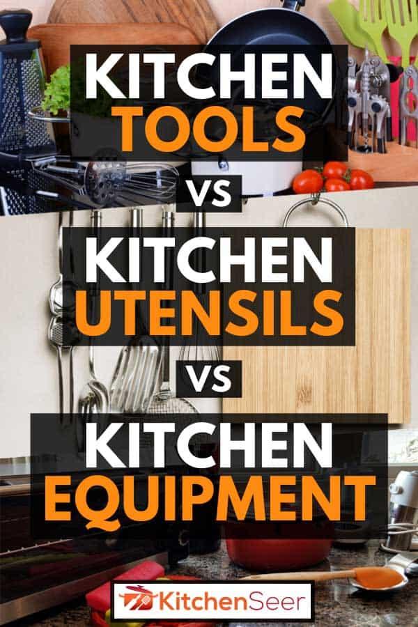 Kitchen Tools Vs Kitchen Utensils Vs Kitchen Equipment Kitchen Seer