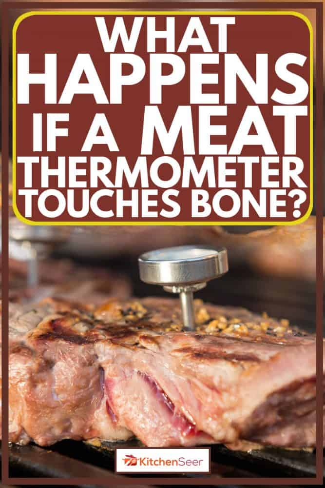 Roasting piece of meat and sticking a meat thermometer in it, What Happens If A Meat Thermometer Touches Bone?