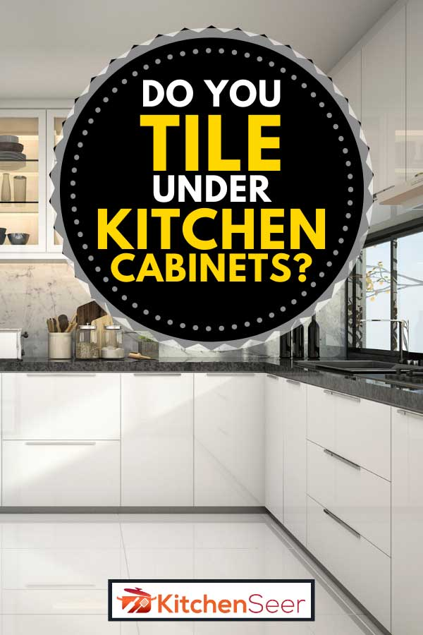 Do You Tile Under Kitchen Cabinets, Install Flooring Under Kitchen Cabinets