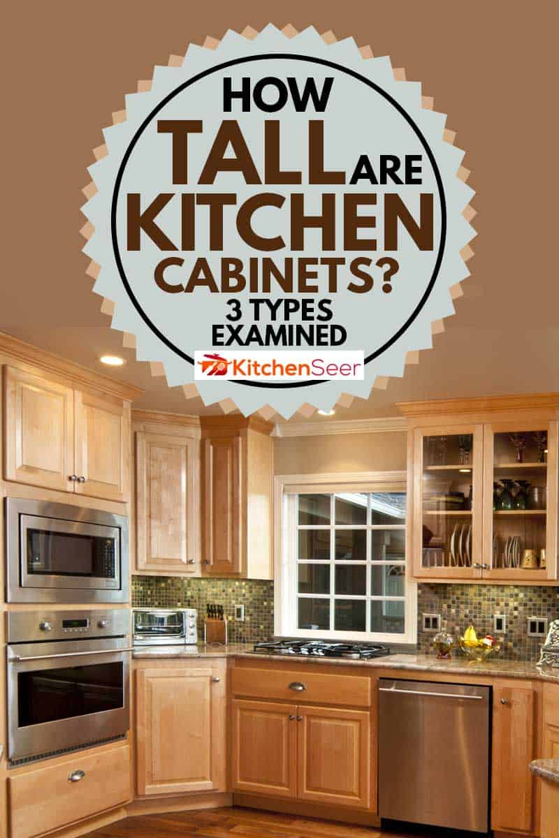 How Tall Are Kitchen Cabinets 3 Types Examined Kitchen Seer