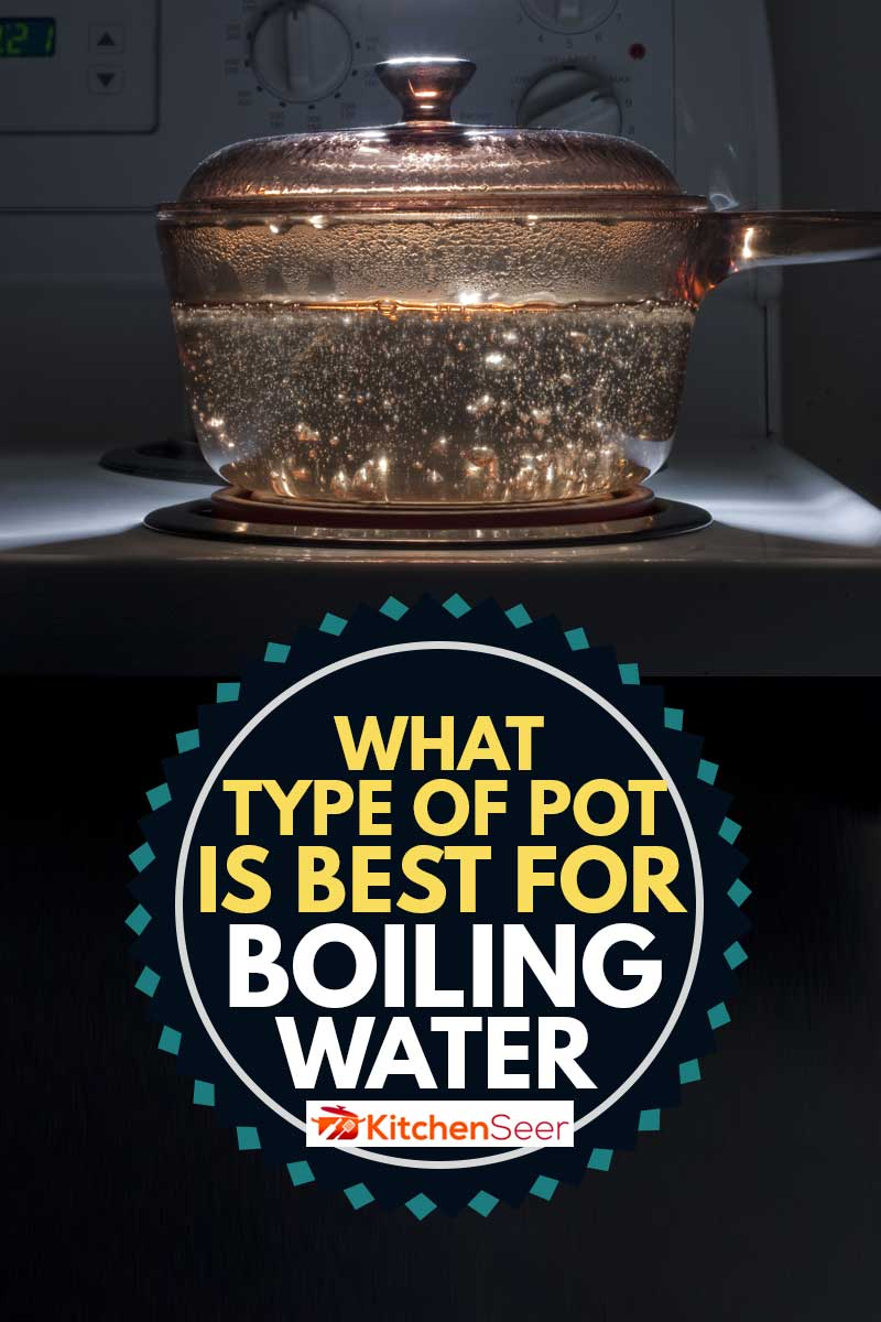 A saucepan of boiling water on a hob in a dark room, What Type of Pot is Best For Boiling Water?