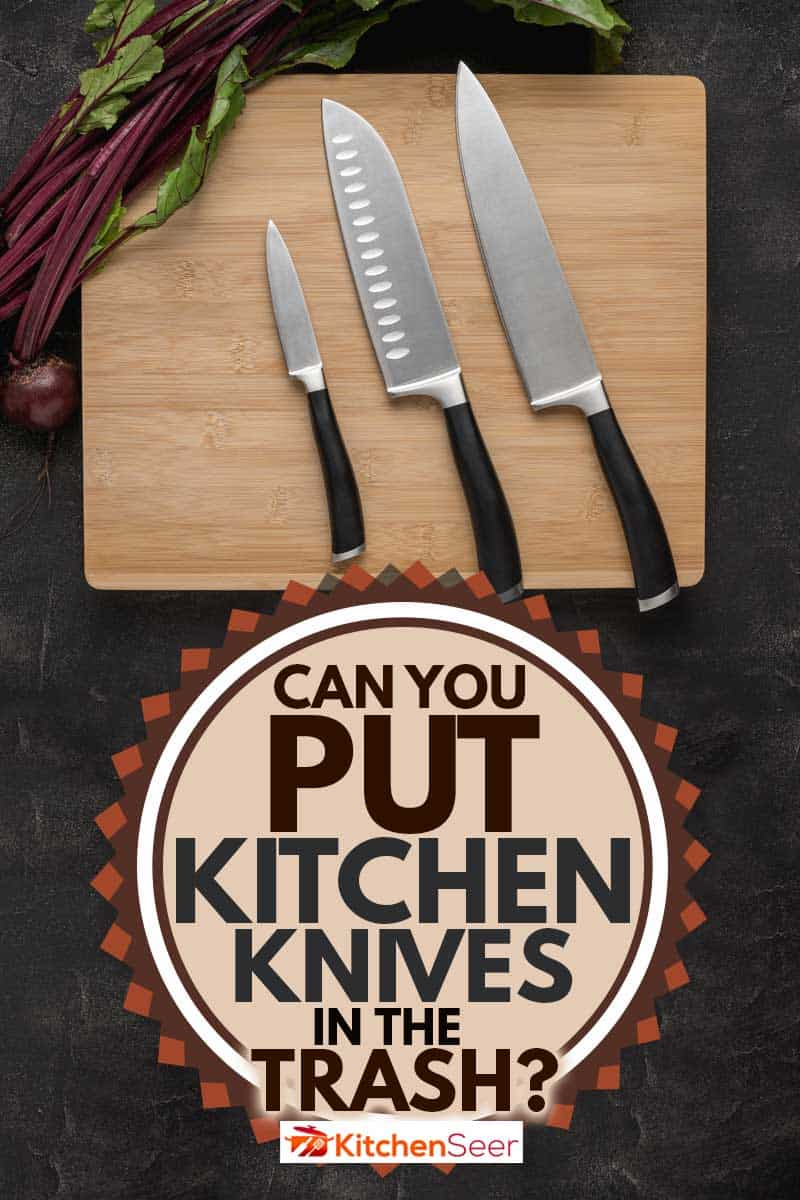Kitchen Knives Set on Wood Cutting Board, Can You Put Kitchen Knives in the Trash?