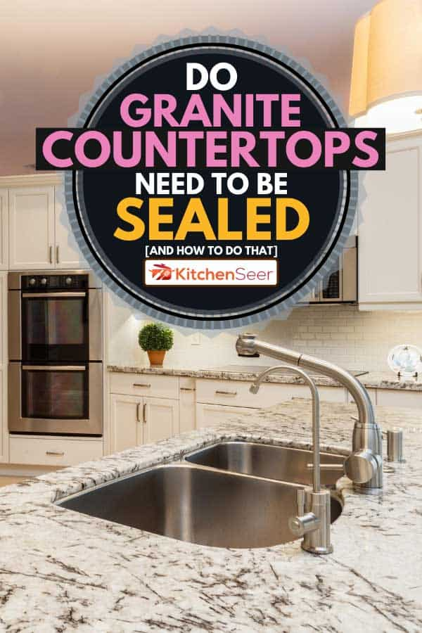Home kitchen sink with granite countertops, Do Granite Countertops Need To Be Sealed [And How To Do That]