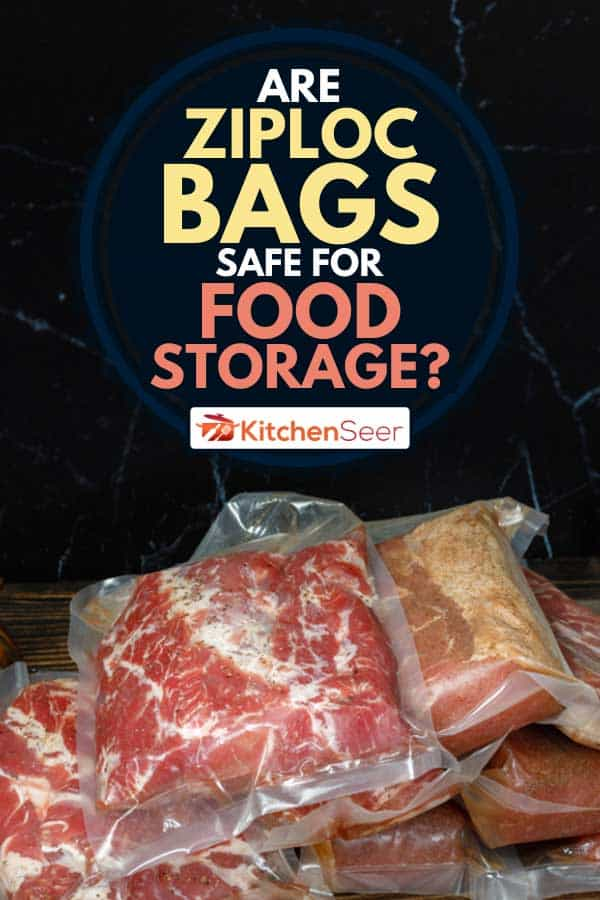 Marinated meat packed inside ziploc bags, Are Ziploc Bags Safe For Food Storage?
