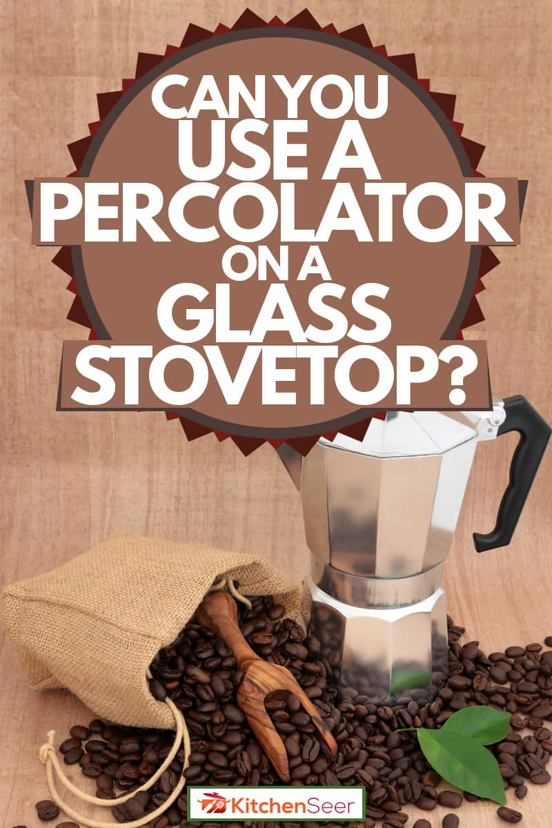 A close up photo of a percolator on top of coffee beans, Can You Use a Percolator on a Glass Stovetop?