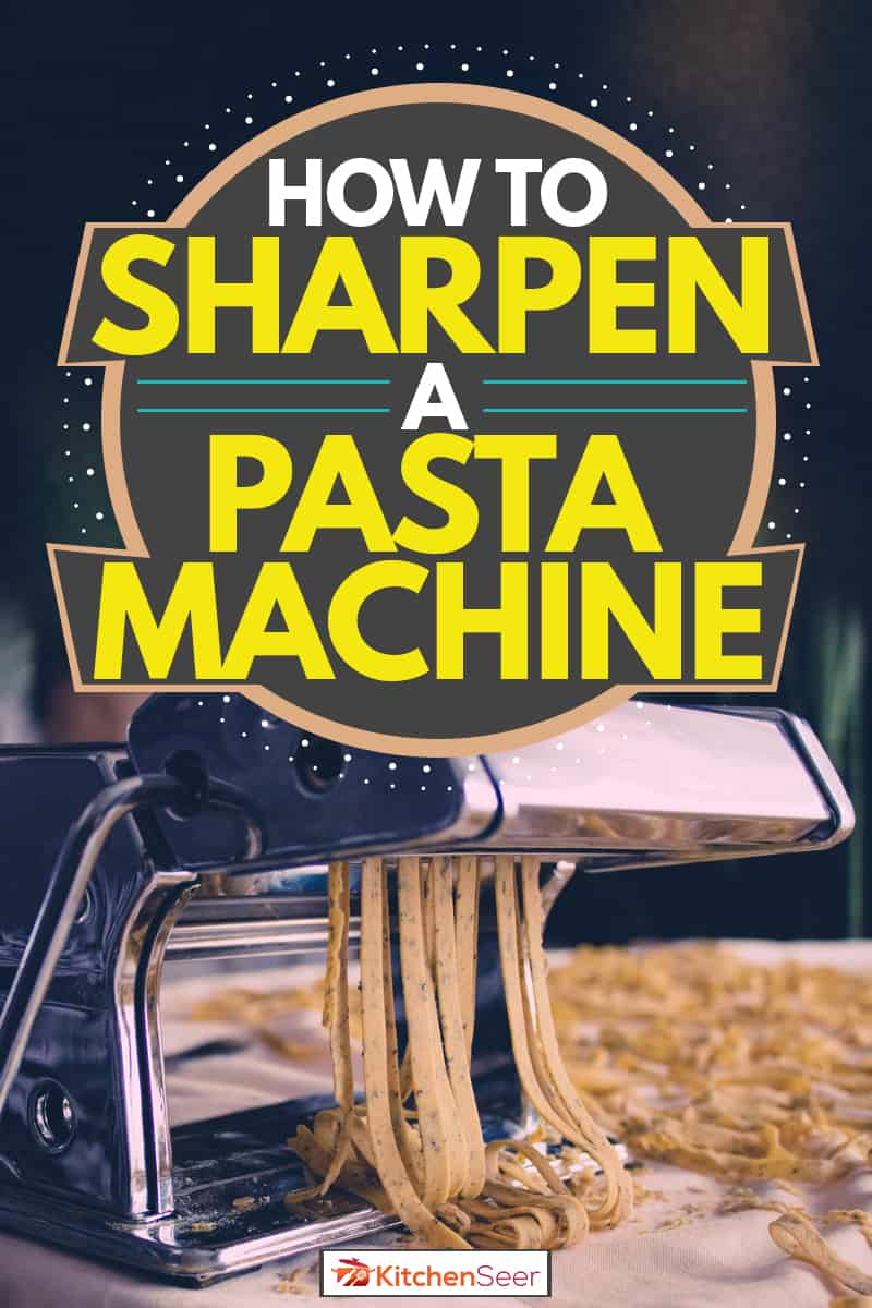 A pasta machine slicing a whole pasta into tiny strips, How To Sharpen A Pasta Machine