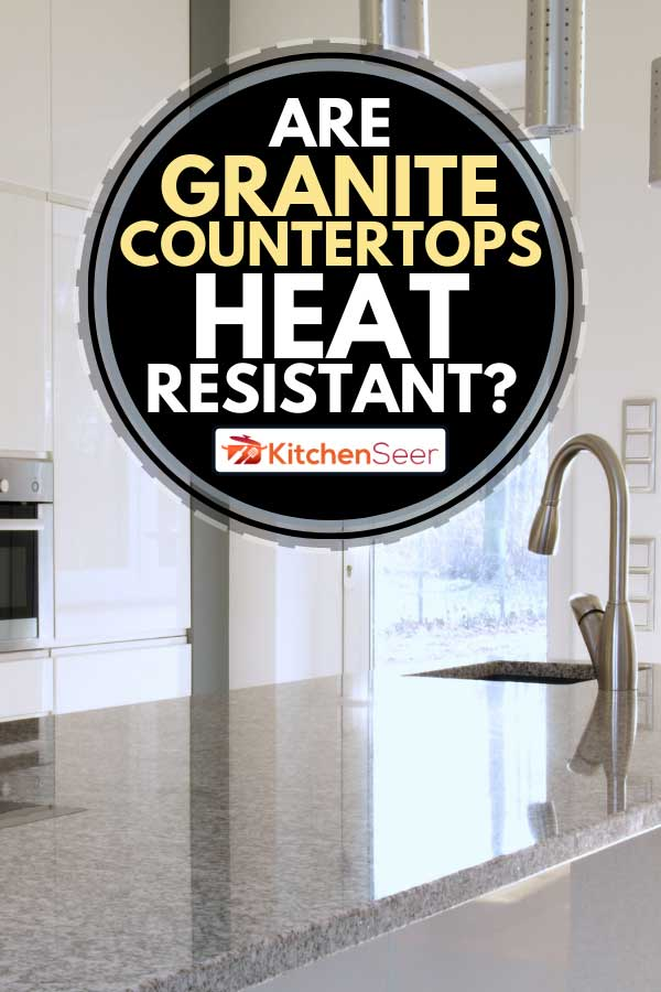 A modern kitchen with granite countertop, Are Granite Countertops Heat-Resistant?