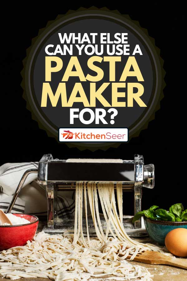 Pasta machine with noodles and ingredients, What Else Can You Use a Pasta Maker For? [9 Awesome Ideas!]