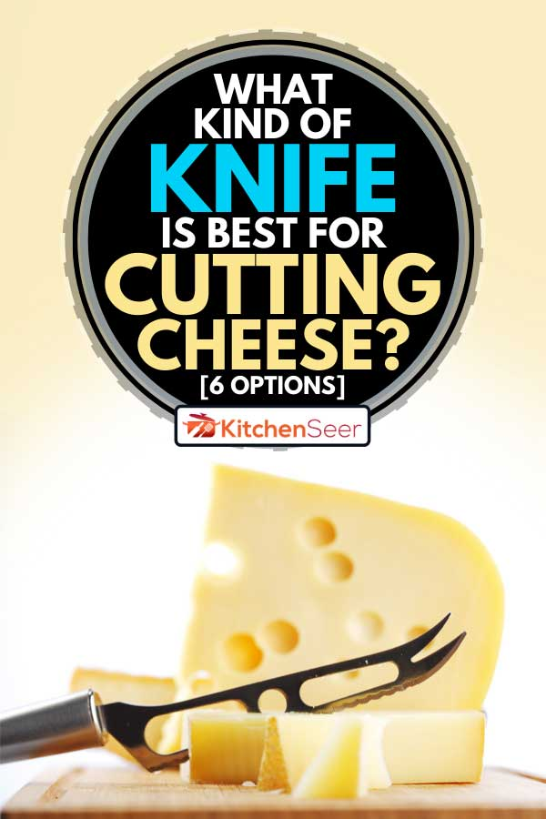 Cutting cheese with a cheese knife on a cutting board, What Kind Of Knife Is Best For Cutting Cheese? [6 Options]