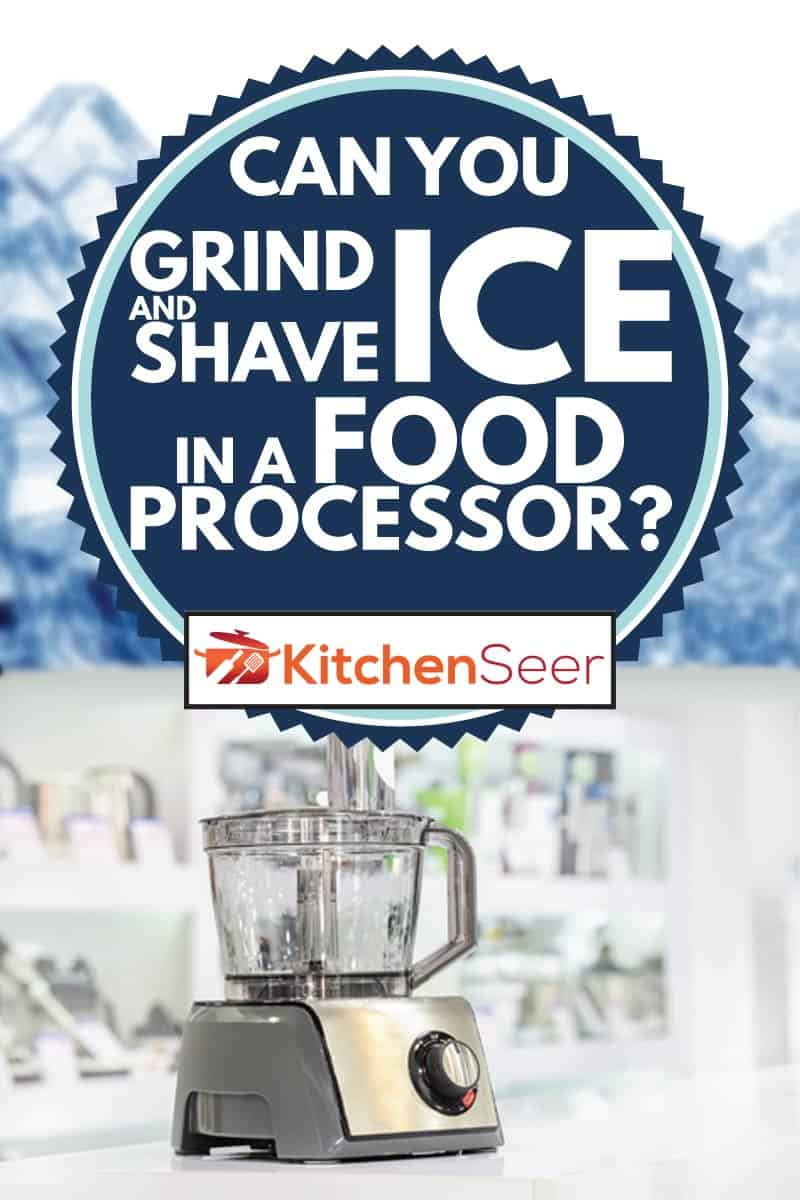 silver food processor on top of table, can you grind and shave ice in a food processor