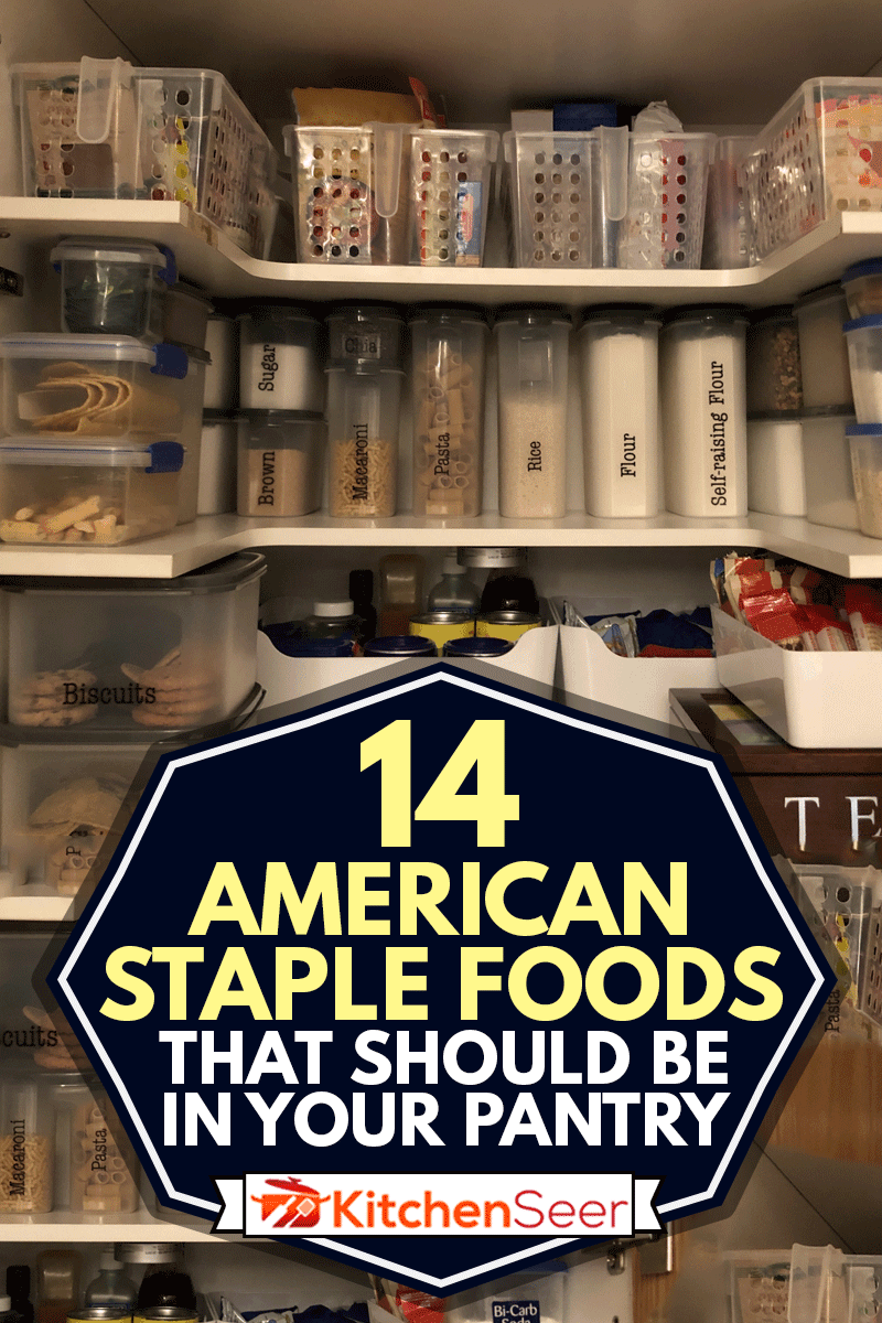 Organised pantry items, 14 American Staple Foods That Should Be In Your Pantry