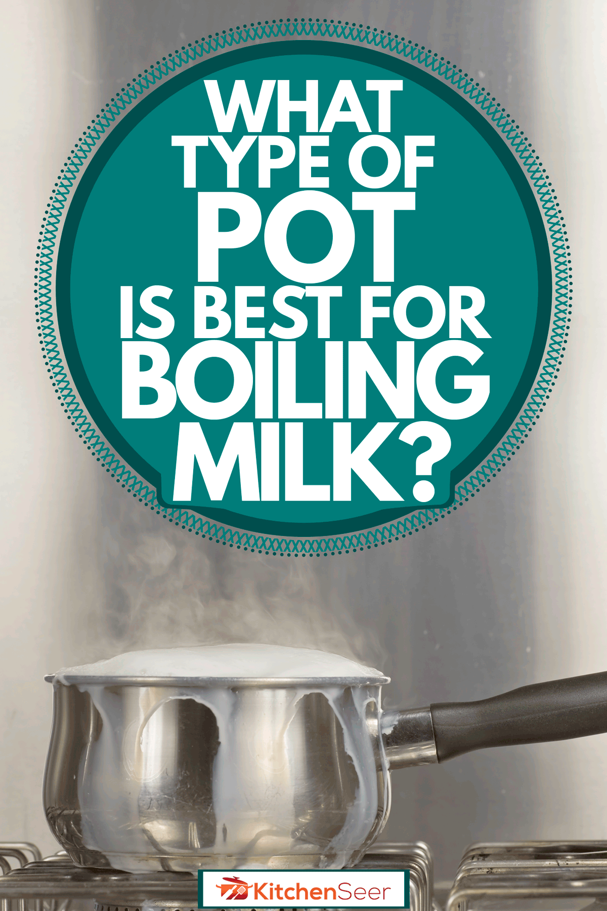 A boiling milk pot on a stove, What Type of Pot is Best for Boiling Milk?