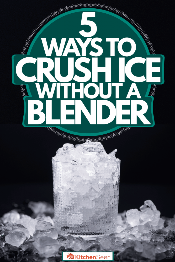 A glass filled with crushed ice inside and scattered on the sides, 5 Ways To Crush Ice Without A Blender