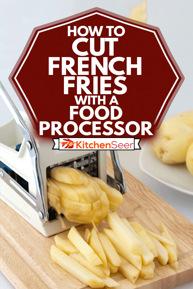 Slicing potatoes using a food processor, How To Cut French Fries With A Food Processor