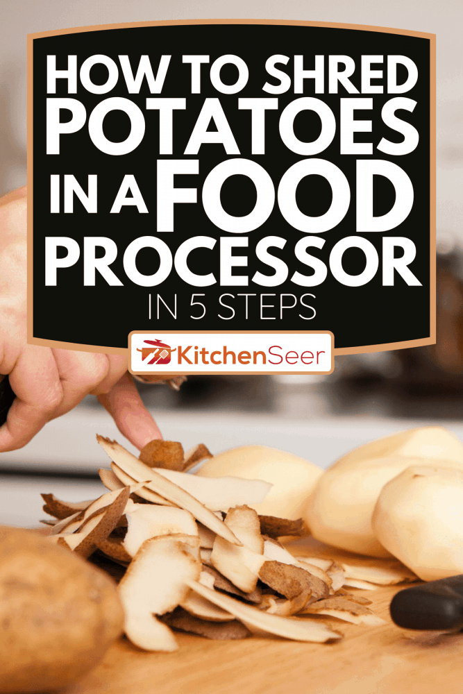 A woman peeling potatoes in the kitchen of her home, How To Shred Potatoes In A Food Processor In 5 Steps
