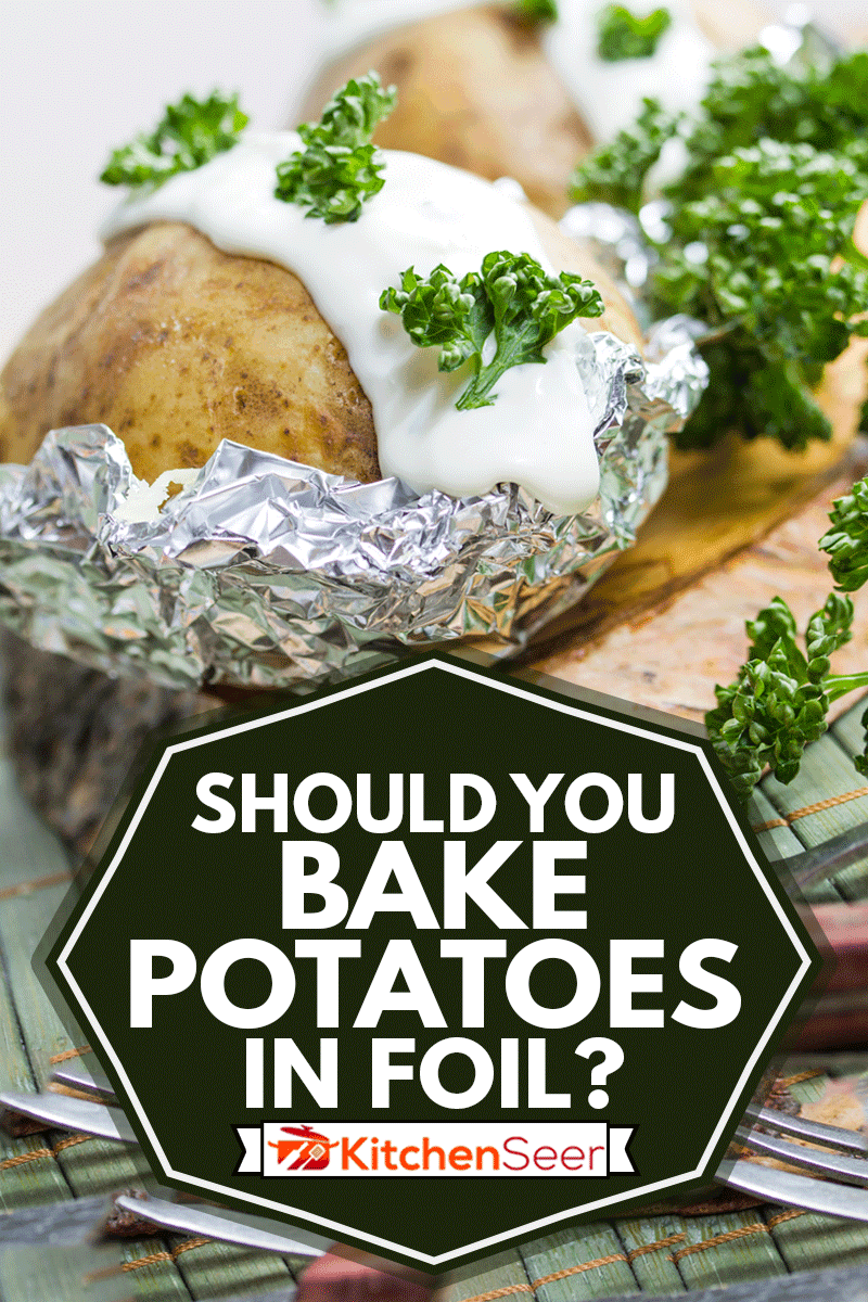 fresh baked potatoes with sour cream wrapped in foil, Should You Bake Potatoes In Foil?