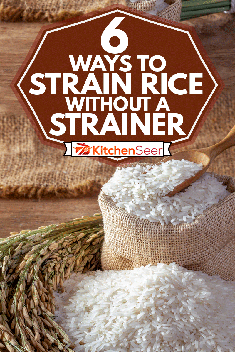 White rice (jasmine rice) in a sack on a wooden background, 6 Ways To Strain Rice Without A Strainer