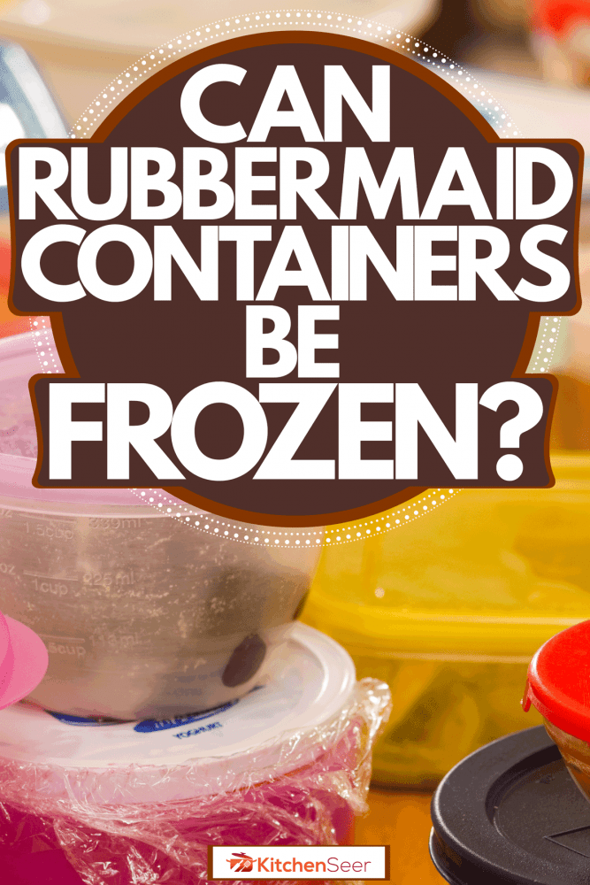 Different colored plastic containers, Can Rubbermaid Containers Be Frozen?