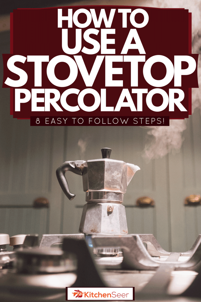 A steaming percolator on a kitchen stove, How To Use A Stovetop Percolator [8 Easy To Follow Steps!]