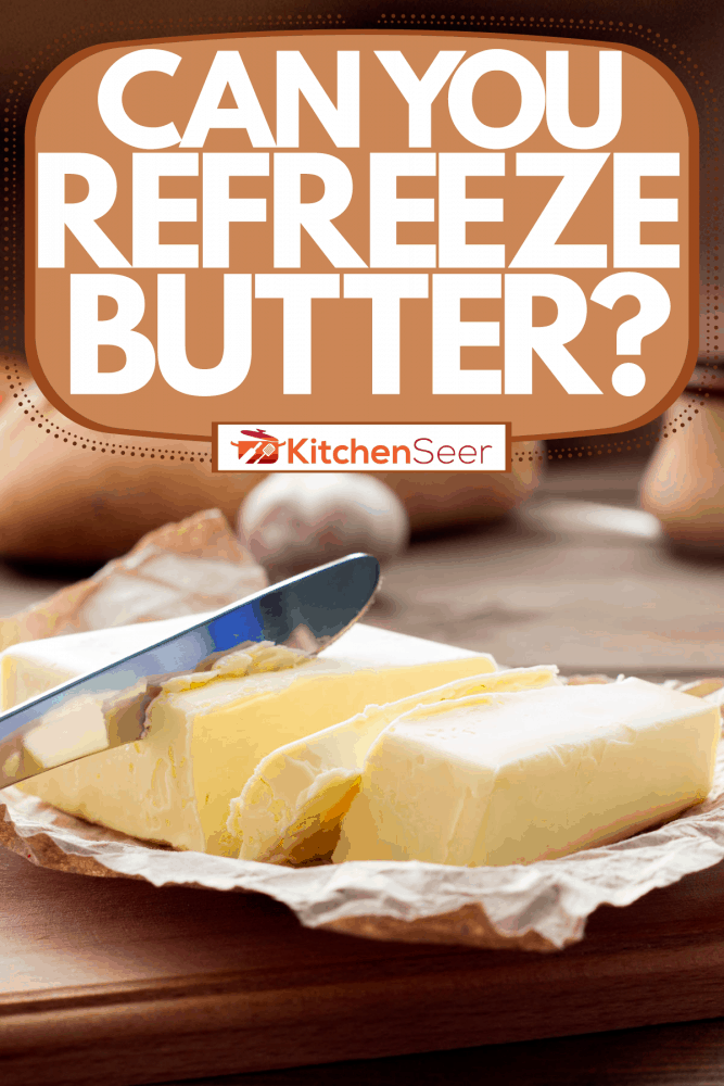 Freshly opened unsalted butter placed on top of a chopping board, Can You Refreeze Butter?