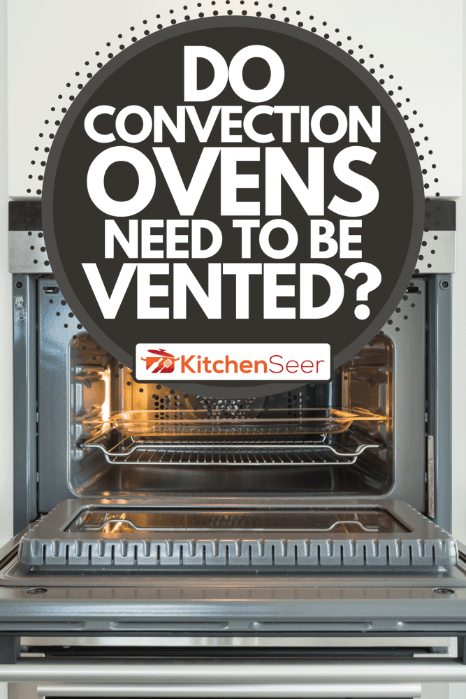 Detail of a modern convection oven, Do Convection Ovens Need to be Vented?