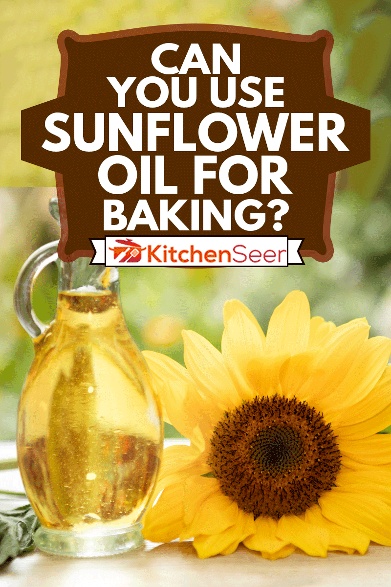 Sunflower oil improves skin health and promote cell regeneration, Can You Use Sunflower Oil For Baking?