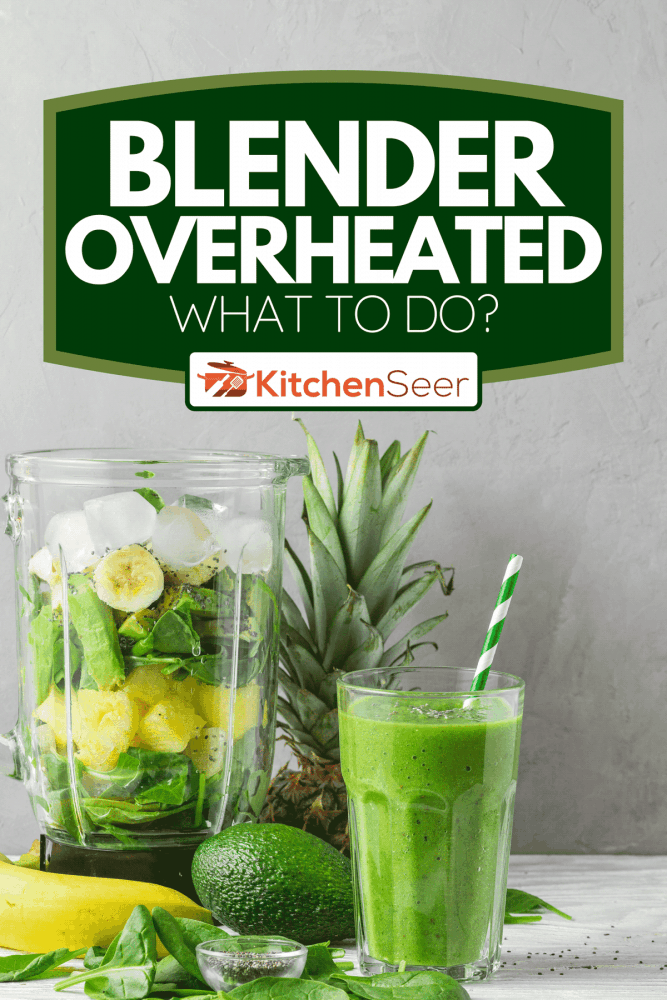 Woman making healthy smoothie in the kitchen, Blender Overheated - What To Do?