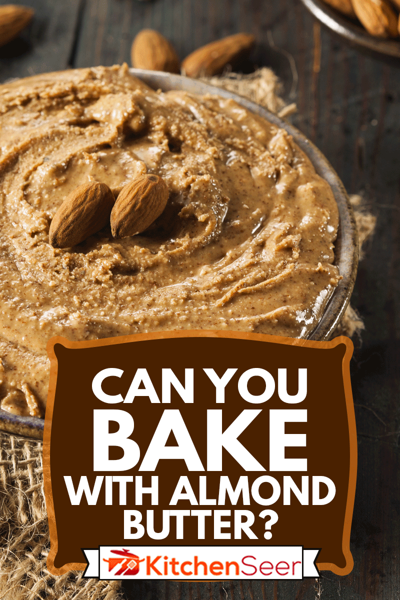 Raw Organic Almond Butter on a Background, Can You Bake With Almond Butter?