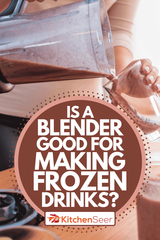 A young woman preparing a smoothie, Is A Blender Good For Making Frozen Drinks?