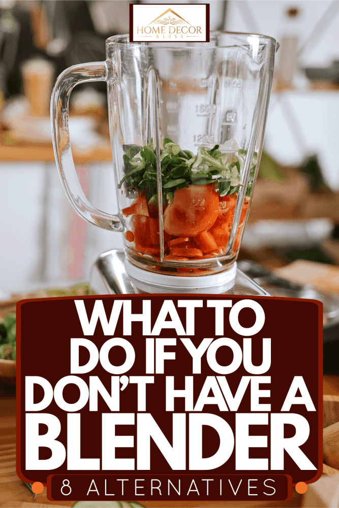 What To Do If You Don't Have A Blender [8 Alternatives]