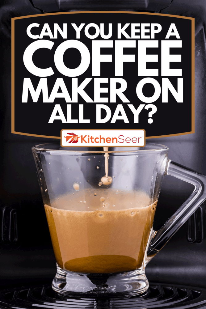 A professional coffee machine for home use, Can You Keep A Coffee Maker On All Day?