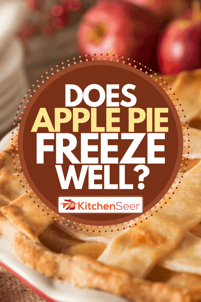 Lattice apple pie with apples on the table, Does Apple Pie Freeze Well?