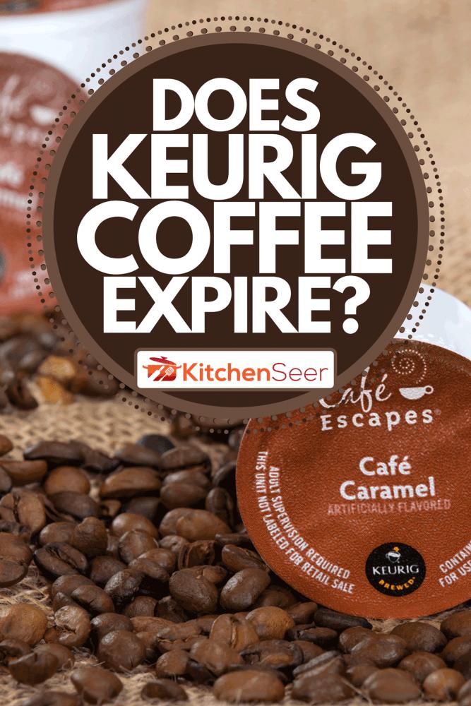 Keurig Green Mountain Coffee single-serve K-Cups for brewing machine, Does Keurig Coffee Expire?