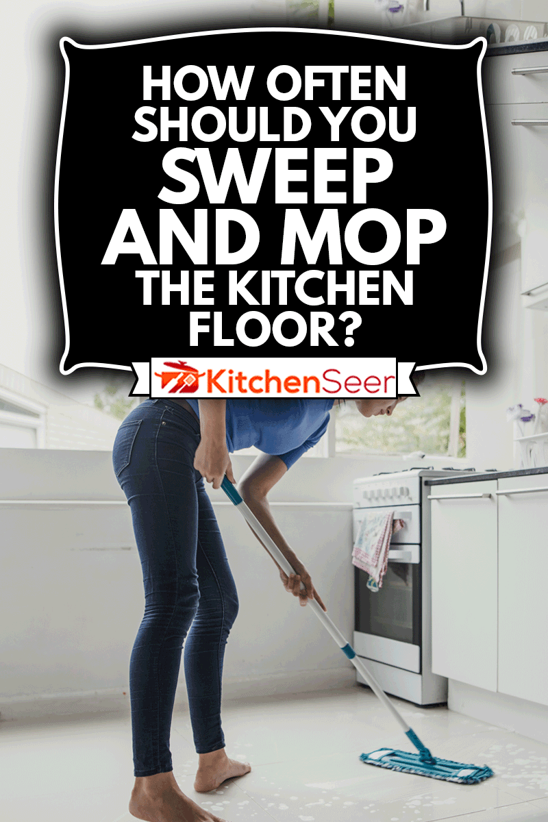 Young female cleaning the floor in the kitchen, How Often Should You Sweep And Mop The Kitchen Floor?
