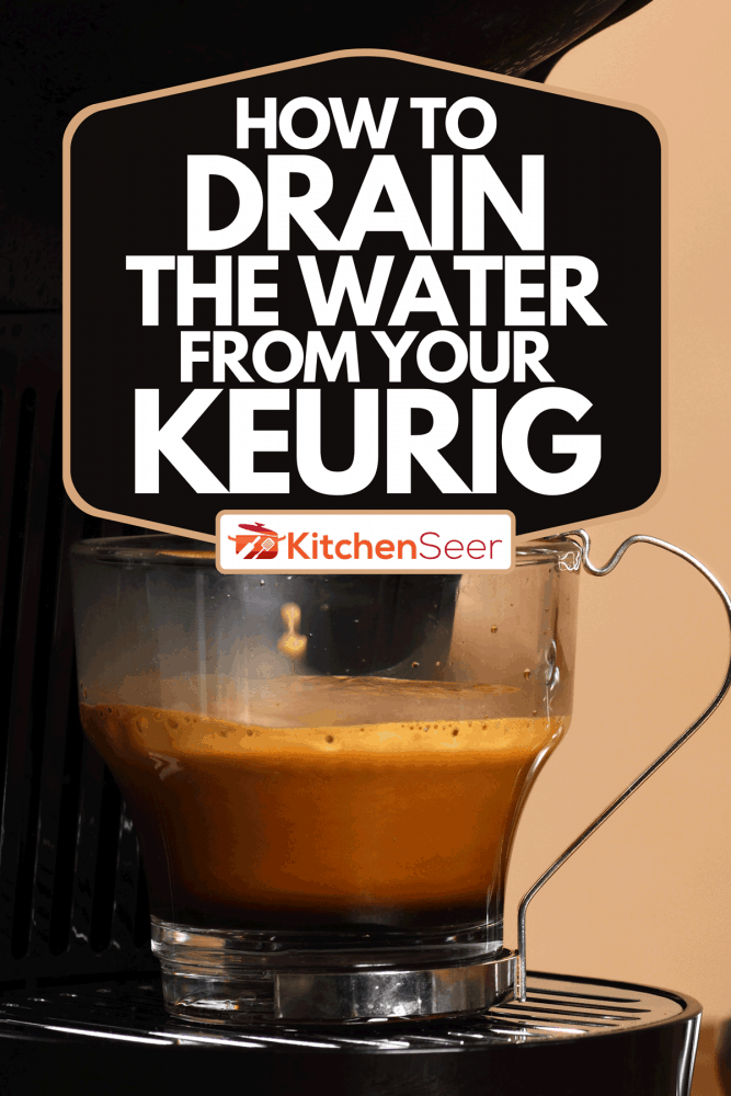 An espresso machine making coffee in glass cup, How To Drain The Water From Your Keurig
