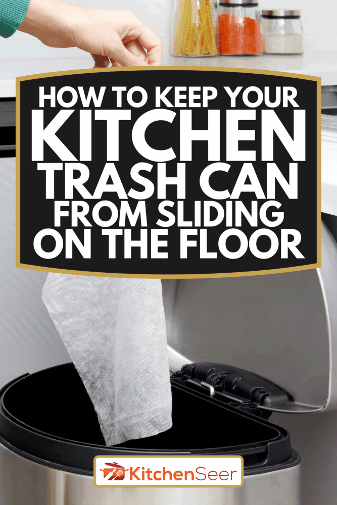 A garbage can in the kitchen, How To Keep Your Kitchen Trash Can From Sliding On The Floor