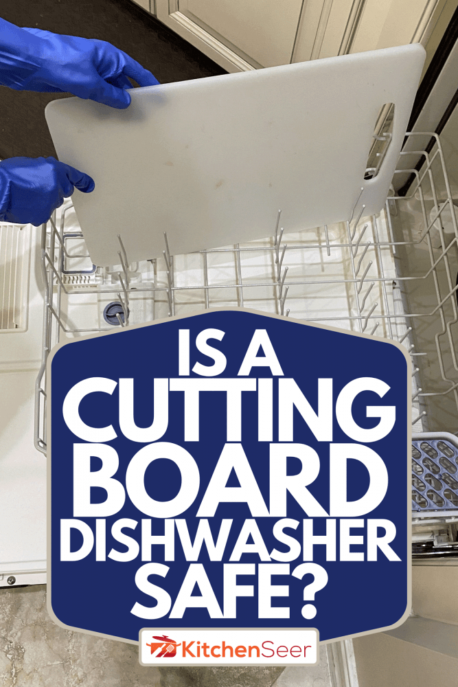 Loading dirty cutting board into an empty dishwasher while wearing rubber gloves, Is A Cutting Board Dishwasher Safe?