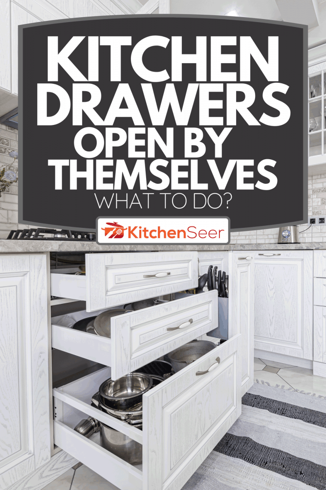 Drawers open in modern white wooden kitchen, Kitchen Drawers Open By Themselves - What To Do?