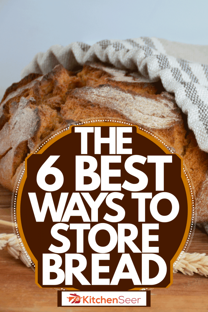 A huge piece of unsliced bread stored inside a small bread bag, The 6 Best Ways To Store Bread