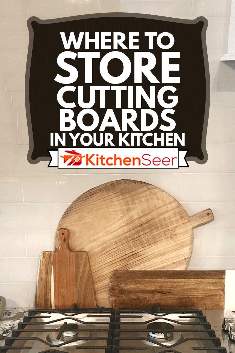 kitchen cutting boards, Where To Store Cutting Boards In Your Kitchen