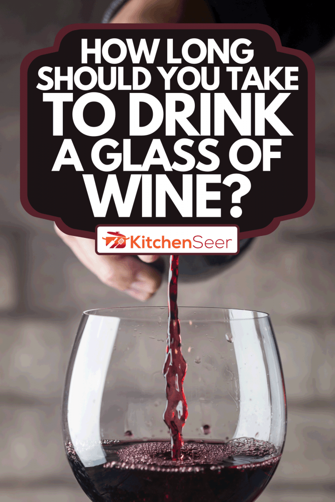 Pouring red wine into a wine glass, How Long Should You Take To Drink A Glass Of Wine?