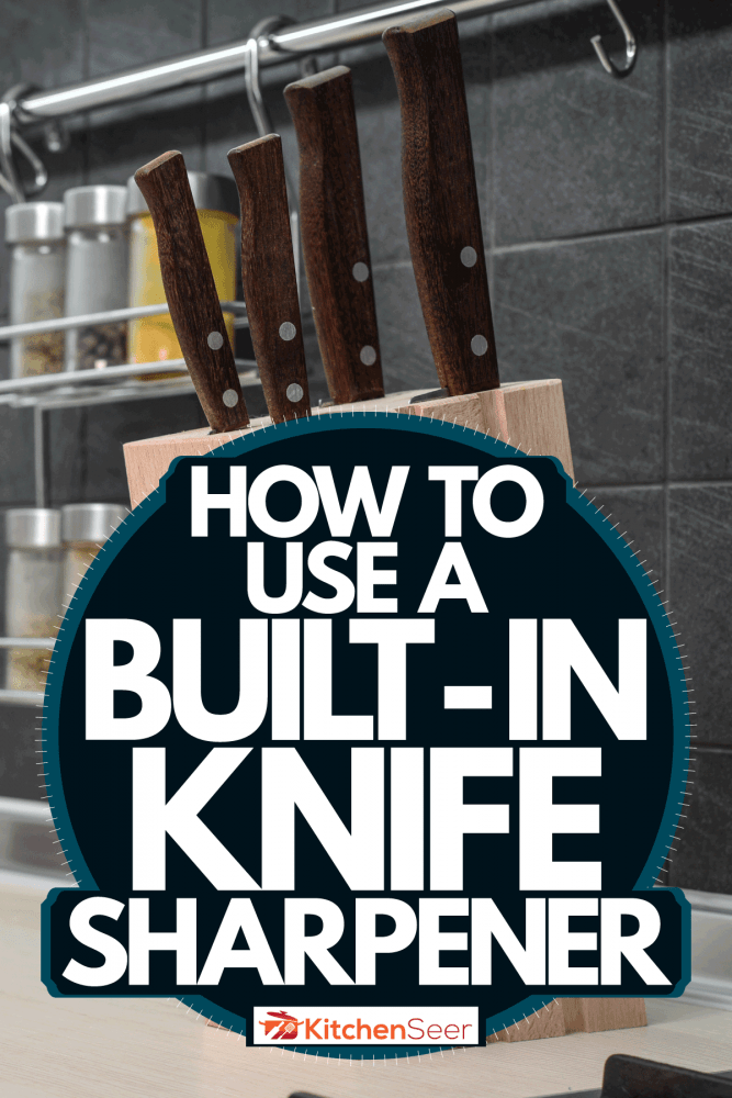 Different set of knives arranged inside a wooden container, How To Use A Built-In Knife Sharpener