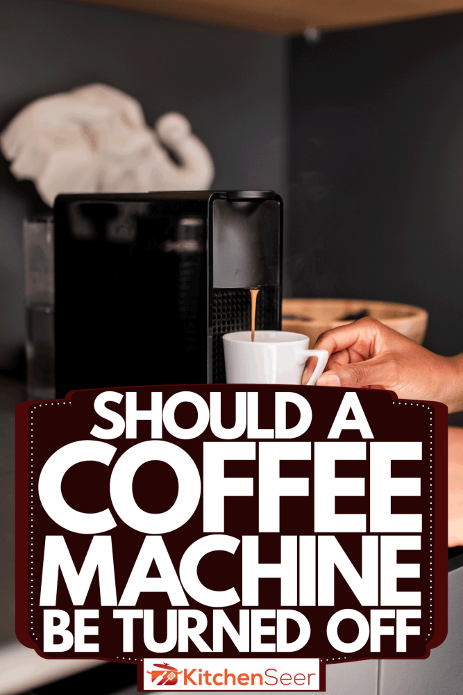A woman getting a small cup of coffee on the coffee maker, Should A Coffee Machine Be Turned Off?
