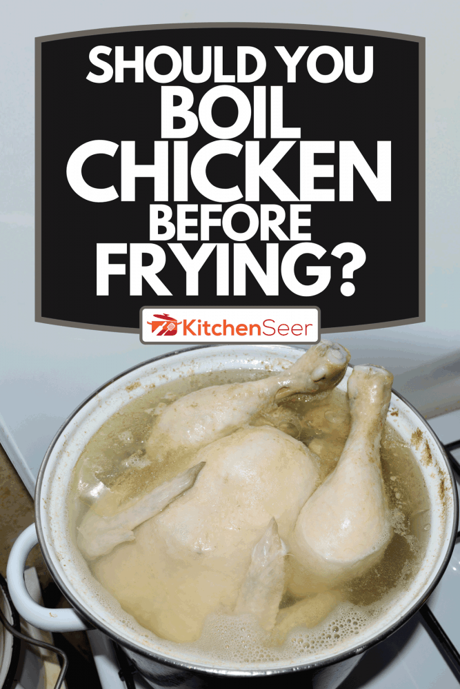 A whole chicken boiled in a saucepan on a gas stove, Should You Boil Chicken Before Frying?