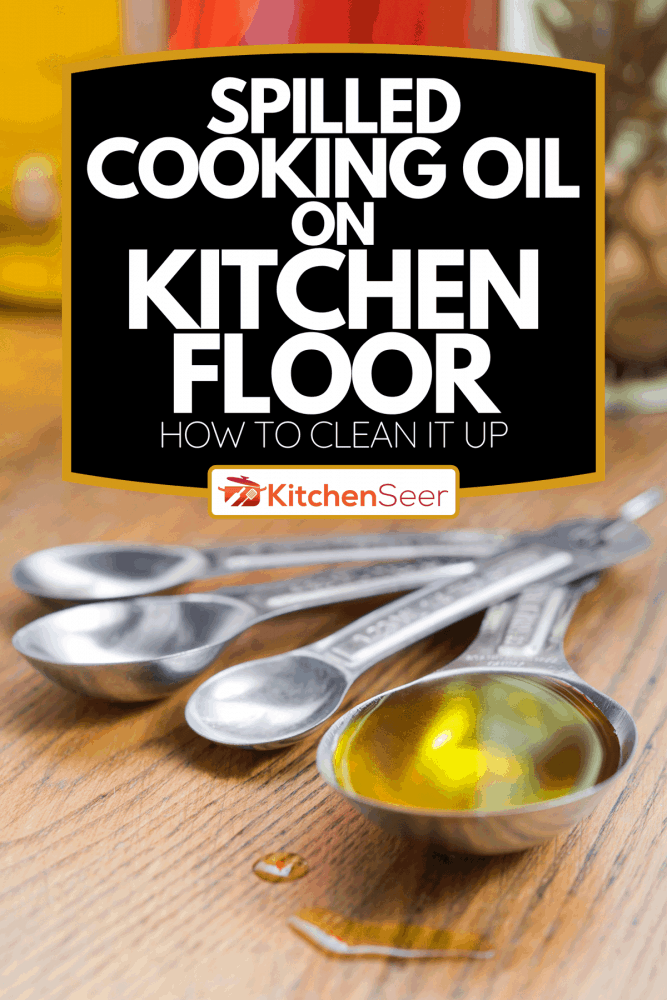 An olive oil in a measuring tablespoon, Spilled Cooking Oil On Kitchen Floor - How To Clean It Up
